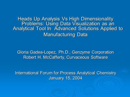 Heads Up Analysis Vs High Dimensionality Problems: Using Data Visualization as an Analytical Tool In Advanced Solutions Applied to Manufacturing Data Gloria.