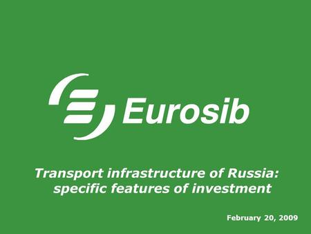 February 20, 2009 Transport infrastructure of Russia: specific features of investment.