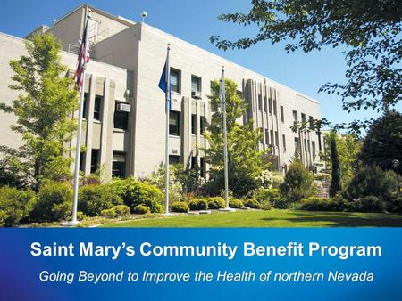 Saint Marys Community Benefit Program Going Beyond to Improve the Health of northern Nevada.