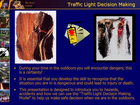 The Scots College Traffic Light Decision Making During your time in the outdoors you will encounter dangers; this is a certainty! It is essential that.