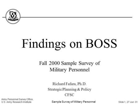 Army Personnel Survey Office, U.S. Army Research Institute Sample Survey of Military Personnel Slide 1, 27 Jun 01 Findings on BOSS Fall 2000 Sample Survey.