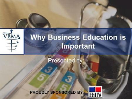 Why Business Education is Important Presented by: PROUDLY SPONSORED BY: