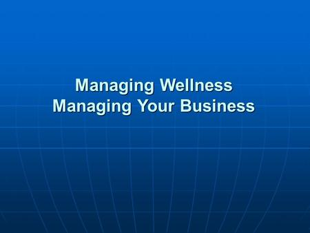 Managing Wellness Managing Your Business. Rationale for Worksite Health Promotion Programs.