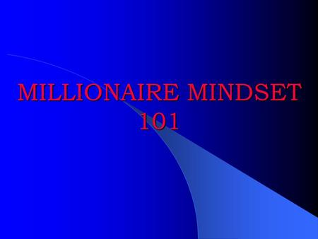 MILLIONAIRE MINDSET 101 PROVEN STEPS TO BECOME A MILLIONAIRE HUNDREDAIRE THOUSANDAIRE MILLIONAIRE BILLIONAIRE TRILLIONAIRE.