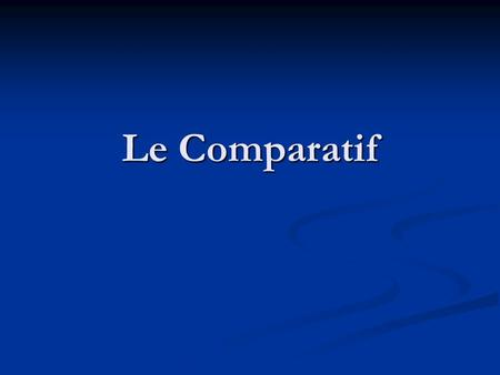 Le Comparatif. You form the comparative by : You form the comparative by : more than: plus….que more than: plus….que less than: moins ….que less than: