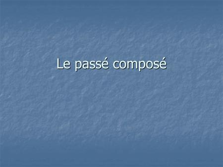 Le passé composé. You form the passé composé by using a conjugation of avoir and a past participle. You form the passé composé by using a conjugation.
