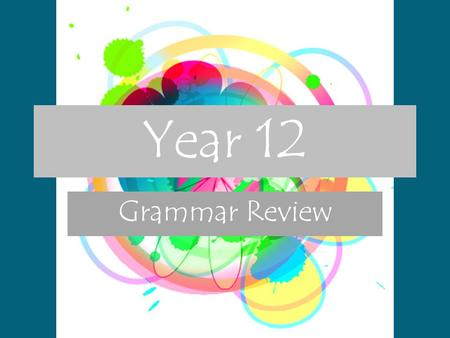 Year 12 Grammar Review.