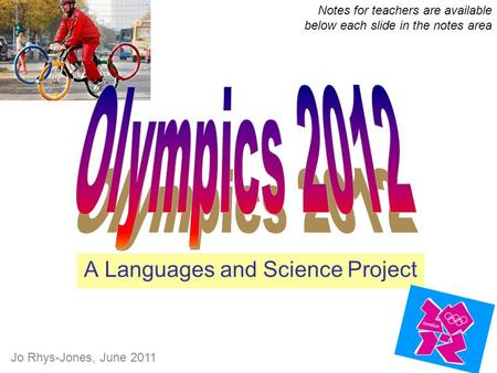 A Languages and Science Project Notes for teachers are available below each slide in the notes area Jo Rhys-Jones, June 2011.