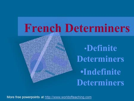 French Determiners Definite Determiners Indefinite Determiners More free powerpoints at
