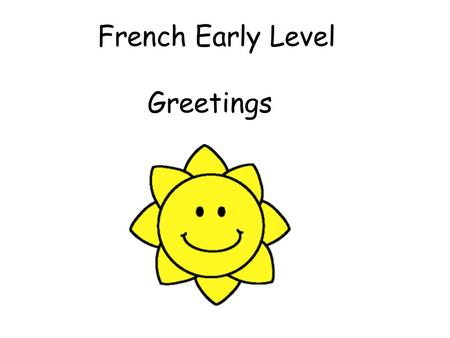 French Early Level Greetings.