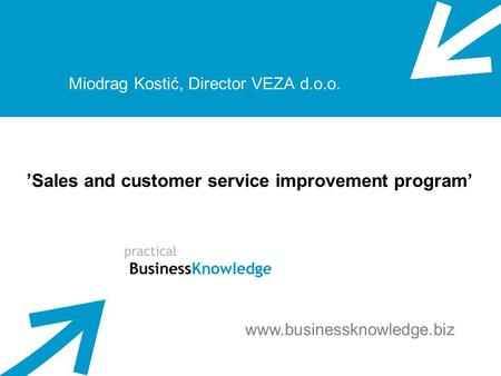 Program unapređenja prodaje i usluživanja Sales and customer service improvement program Miodrag Kostić, Director VEZA d.o.o. Sales and customer service.