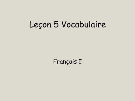 Leçon 5 Vocabulaire Français I. verbs that end in ER chanter – to sing danser – to dance dîner – to have dinner dîner au restaurant – to eat out écouter.