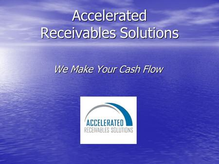 Accelerated Receivables Solutions We Make Your Cash Flow.