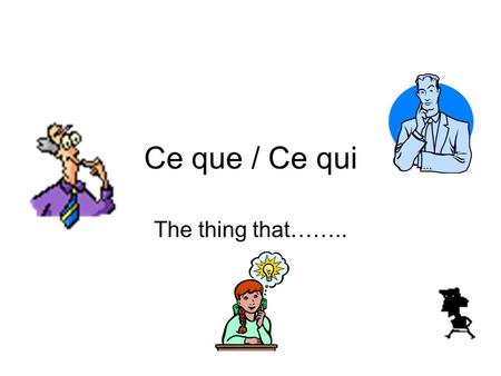 Ce que / Ce qui The thing that……... To get top marks in French, we need some really good vocab or idiomatic expressions as some people might call them!