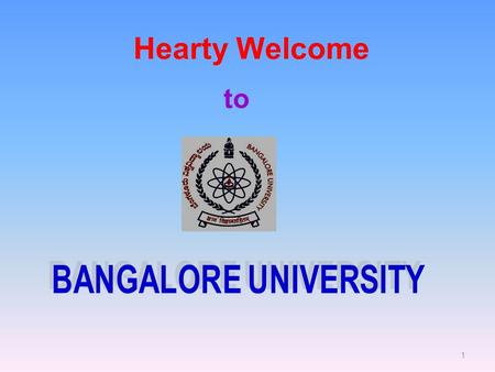1 Hearty Welcome to. 2 Speech by Dr. N. Prabhu Dev Vice-Chancellor Bangalore University at the 118th Birth Day of Dr. B.R. Ambedkar on 13th April 2009.
