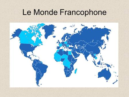 Le Monde Francophone French: A Global Language It is spoken as an official language in 33 countries around the world and is the only language other than.