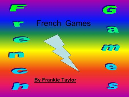 French Games By Frankie Taylor. 1 Un 2 Duex Games 3 4 5 Toris Quatre Cinq.