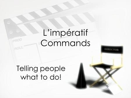 Limpératif Commands Telling people what to do!. Régles »Only commands are in the tu, vous, and nous forms »When using the nous forms, it means Lets… »Only.