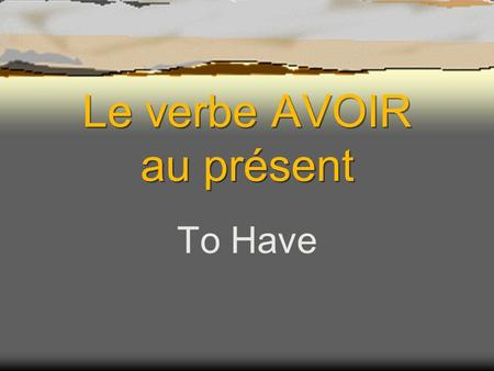 Le verbe AVOIR au présent To Have About Avoir It is an irregular verb like être. The conjugations do not follow the same pattern as other verbs. Avoir.