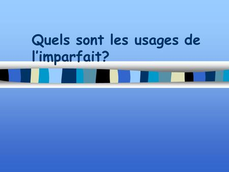 Quels sont les usages de limparfait?. W Weather A Age.