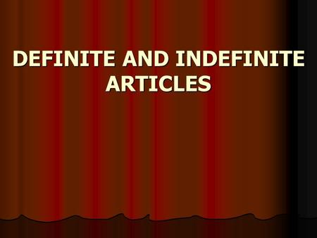 DEFINITE AND INDEFINITE ARTICLES. Nouns carry either a definite or an indefinite article to indicate their masculine or feminine gender. 1-Definite articles:le/la/l.