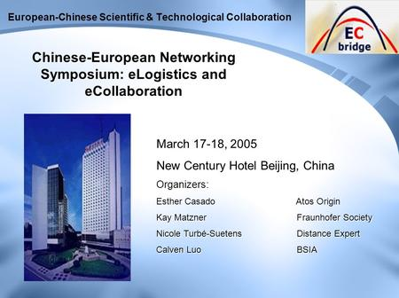 European-Chinese Scientific & Technological Collaboration Chinese-European Networking Symposium: eLogistics and eCollaboration March 17-18, 2005 New Century.