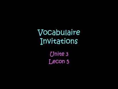 Vocabulaire Invitations Unite 3 Lecon 5. When you want to invite someone to do something in French you can use the following expressions Est-ce que tu.