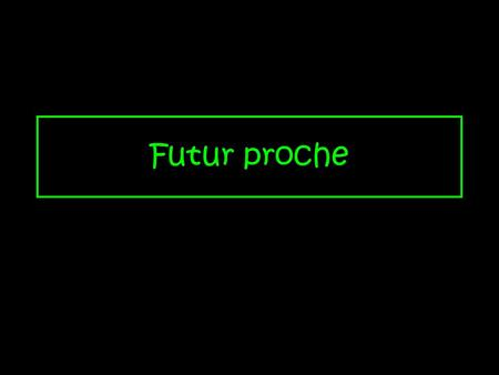Futur proche. Futur Proche The futur proche or the near future is a verb tense in French that describes what someone is going to do. Hence a future tense.