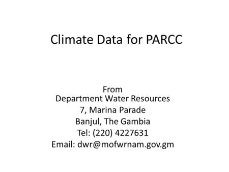 Climate Data for PARCC From Department Water Resources 7, Marina Parade Banjul, The Gambia Tel: (220) 4227631