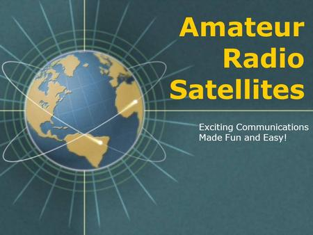 Amateur Radio Satellites Exciting Communications Made Fun and Easy!