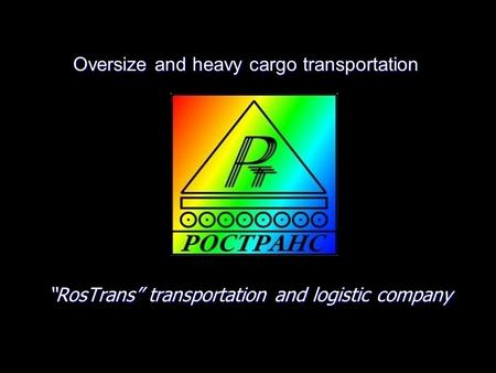 Oversize and heavy cargo transportation RosTrans transportation and logistic company.