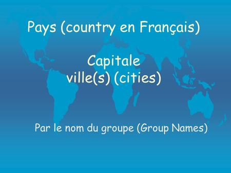 Pays (country en Français) Capitale ville(s) (cities) Par le nom du groupe (Group Names)