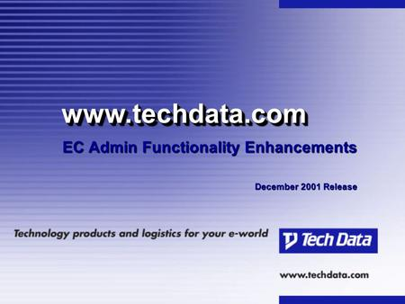 EC Admin Functionality Enhancements December 2001 Release www.techdata.comwww.techdata.com.