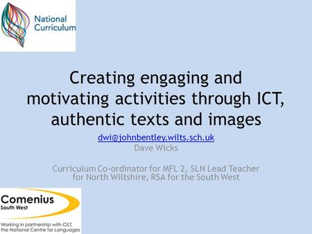 Creating engaging and motivating activities through ICT, authentic texts and images Dave Wicks Curriculum Co-ordinator for.