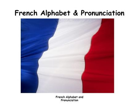 French Alphabet and Pronunciation French Alphabet & Pronunciation.
