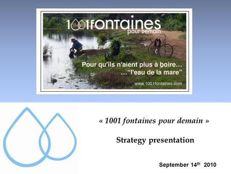« 1001 fontaines pour demain » Strategy presentation September 14 th 2010.