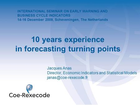 10 years experience in forecasting turning points Jacques Anas Director, Economic Indicators and Statistical Models INTERNATIONAL.