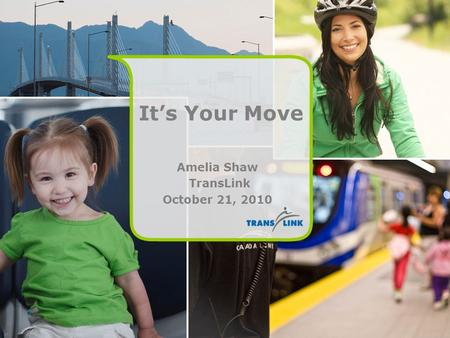 Its Your Move Amelia Shaw TransLink October 21, 2010.