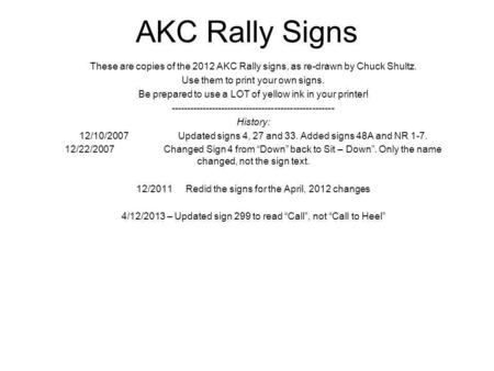 AKC Rally Signs These are copies of the 2012 AKC Rally signs, as re-drawn by Chuck Shultz. Use them to print your own signs. Be prepared to use a LOT of.