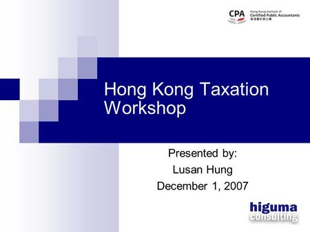 Hong Kong Taxation Workshop Presented by: Lusan Hung December 1, 2007.