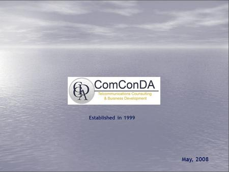 Established in 1999 May, 2008. 2 Home ComConDA was established in 1999 and focuses on Telecommunications Consultancy. Among its customers are Domestic.