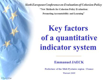 (C) Emmanuel JAECK Warsaw 2009 Key factors of a quantitative indicator system EJ-2007 1 Emmanuel JAECK Prefecture of the Midi-Pyrénées region / France.