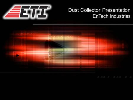 Dust Collector Presentation EnTech Industries. Agenda 1. Who We Are 2. Design Theories 3. Design Configurations 4. Working With EnTech 5. Questions?