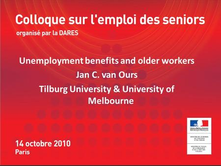 Unemployment benefits and older workers Jan C. van Ours Tilburg University & University of Melbourne.