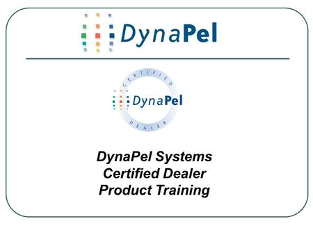 DynaPel Systems Certified Dealer Product Training.