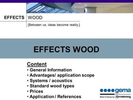 EFFECTS WOOD [Between us, ideas become reality.] EFFECTS WOOD Content General Information Advantages/ application scope Systems / acoustics Standard wood.