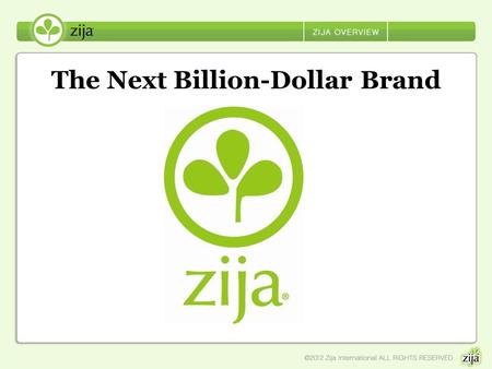 The Next Billion-Dollar Brand. Getting to know Zija Lindon, Utah, USA November 2006 Debt Free Company NOW: US, Canada, Mexico, Japan, Philippines, Australia.