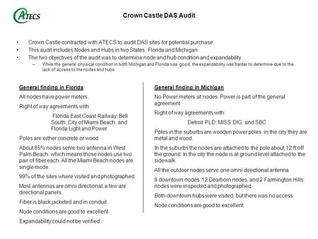 Crown Castle DAS Audit Crown Castle contracted with ATECS to audit DAS sites for potential purchase. This audit includes Nodes and Hubs in two States;