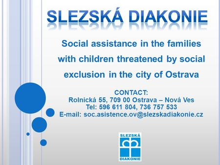 Social assistance in the families with children threatened by social exclusion in the city of Ostrava CONTACT: Rolnická 55, 709 00 Ostrava – Nová Ves Tel: