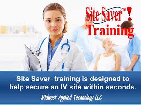 Site Saver training is designed to help secure an IV site within seconds.